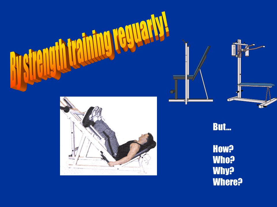 Muscular Strength= Strengthened bones Improved muscular coordination