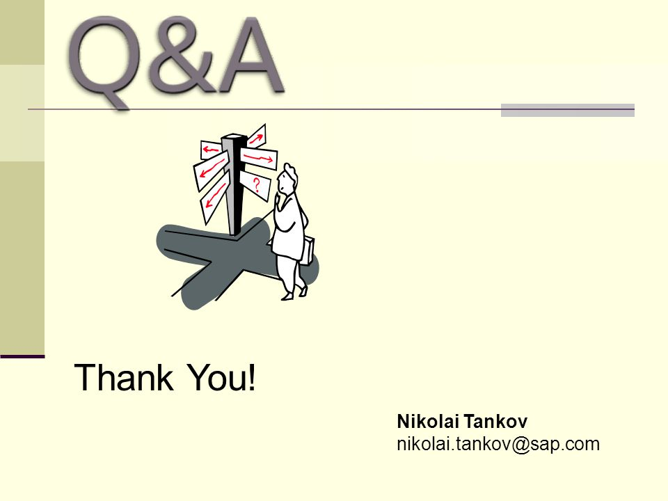 Thank You! Nikolai Tankov nikolai.tankov@sap.com