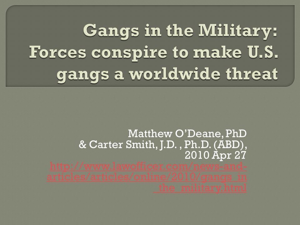 Matthew O'Deane, PhD & Carter Smith, J.D., Ph.D. (ABD), 2010 Apr 27 http://www.lawofficer.com/news-and- articles/articles/online/2010/gangs_in _the_mi