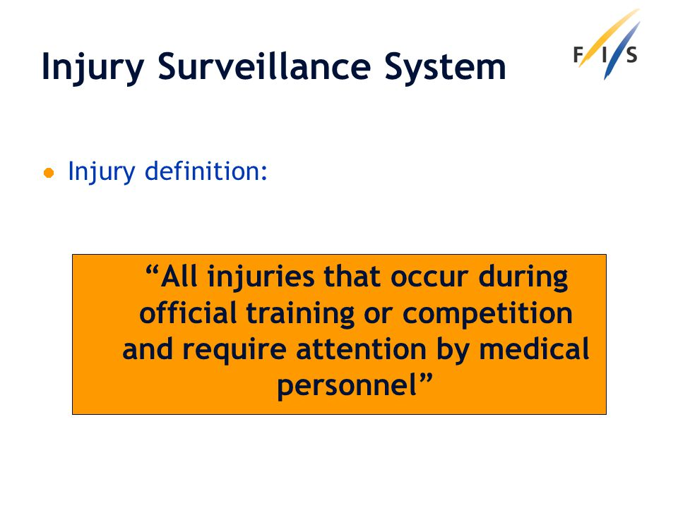 Injury Surveillance System Injury definition: All injuries that occur during official training or competition and require attention by medical personnel