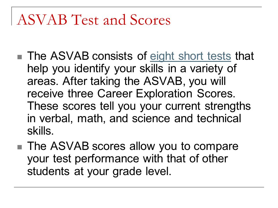 ASVAB Test and Scores The ASVAB consists of eight short tests that help you identify your skills in a variety of areas.