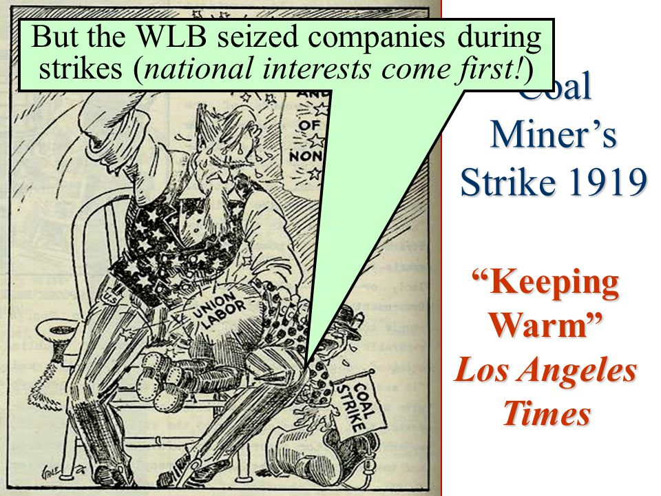 Keeping Warm Los Angeles Times Coal Miner's Strike 1919 But the WLB seized companies during strikes (national interests come first!)
