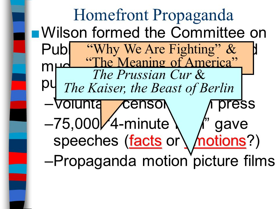 Homefront Propaganda ■Wilson formed the Committee on Public Information (CPI) & hired muckraker George Creel to publicize the U.S.