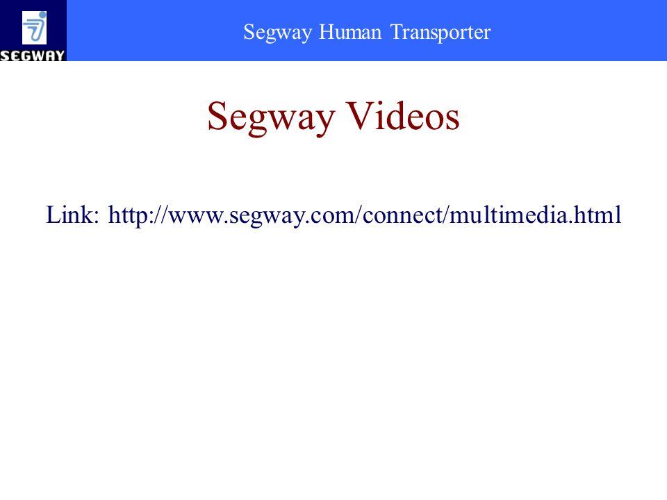 Segway Human Transporter Segway Videos Link: http://www.segway.com/connect/multimedia.html