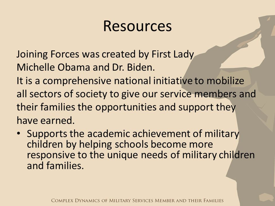 Resources Joining Forces was created by First Lady Michelle Obama and Dr. Biden. It is a comprehensive national initiative to mobilize all sectors of