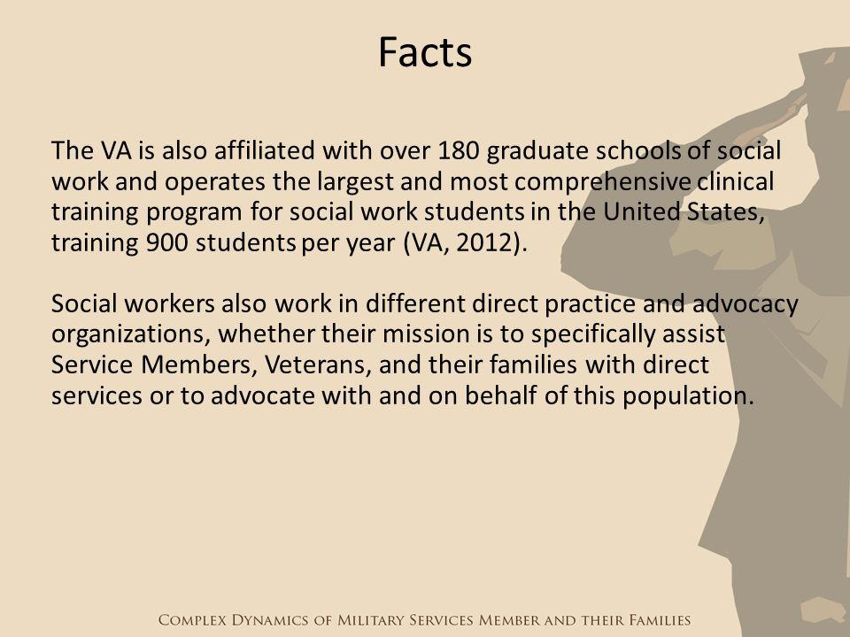 The VA is also affiliated with over 180 graduate schools of social work and operates the largest and most comprehensive clinical training program for
