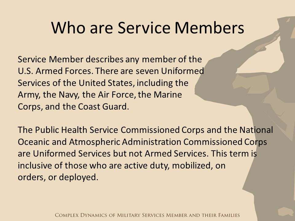 Who are Service Members Service Member describes any member of the U.S. Armed Forces. There are seven Uniformed Services of the United States, includi