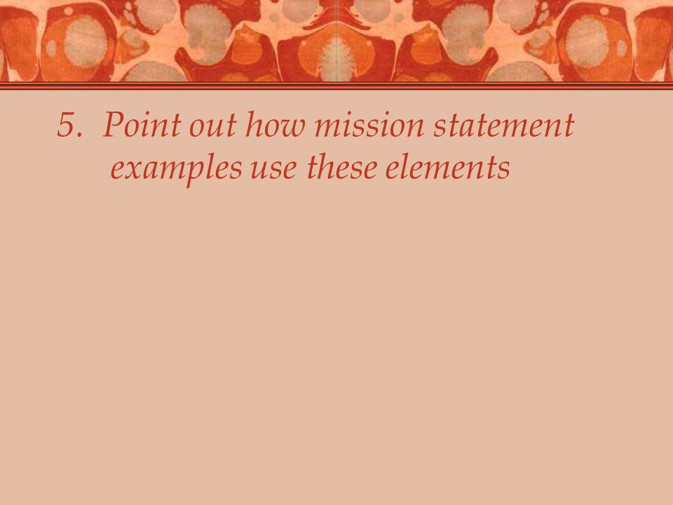 5. Point out how mission statement examples use these elements