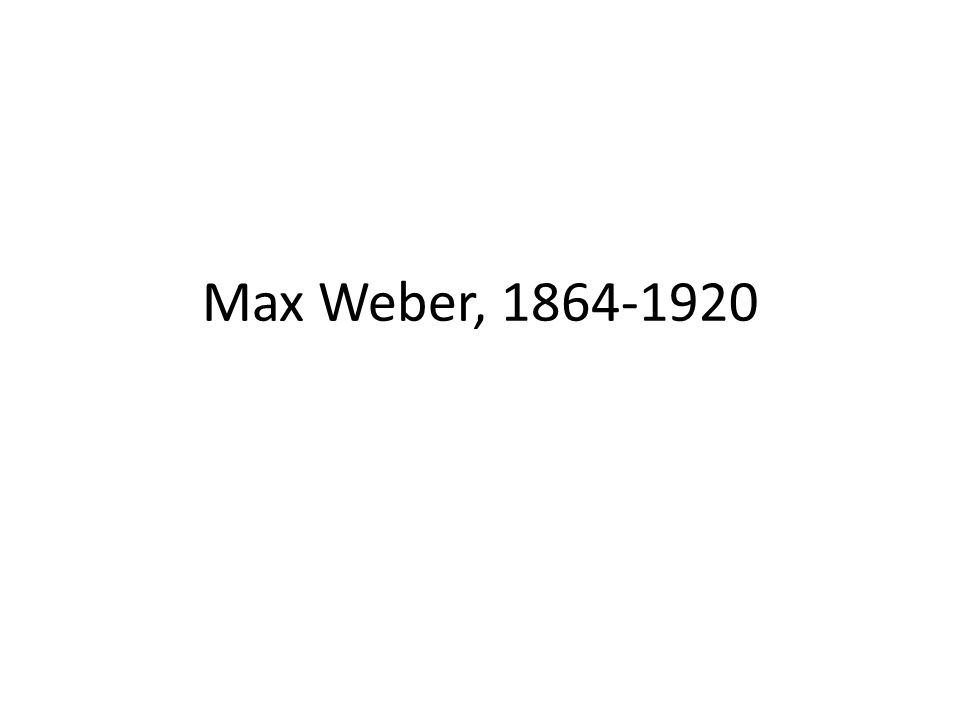 Max Weber, 1864-1920