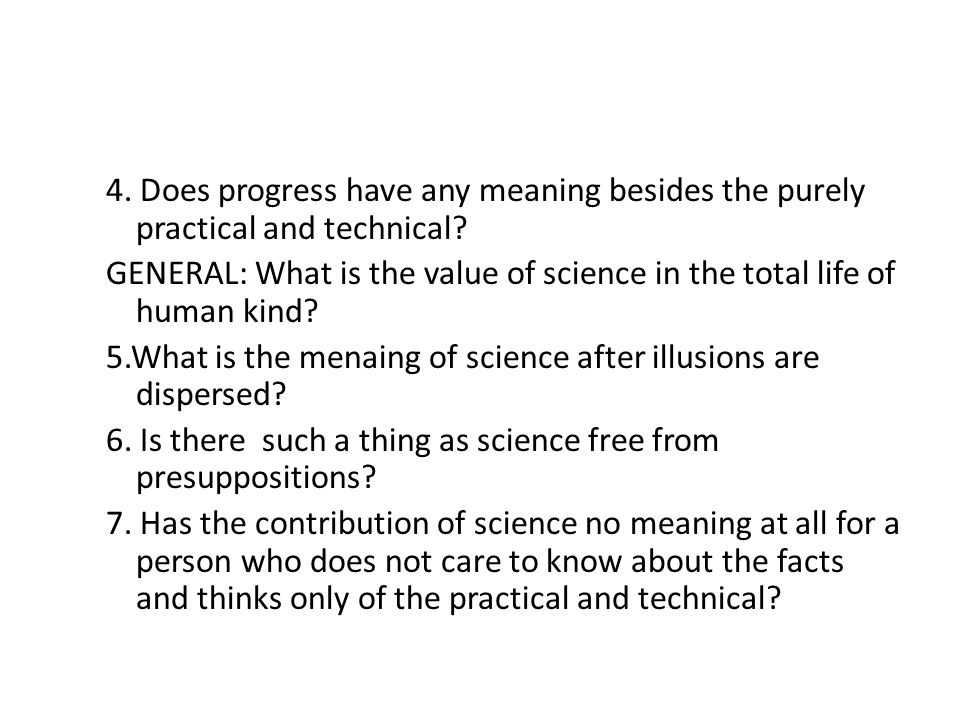 8.What does science contribute positively to one's personal life.