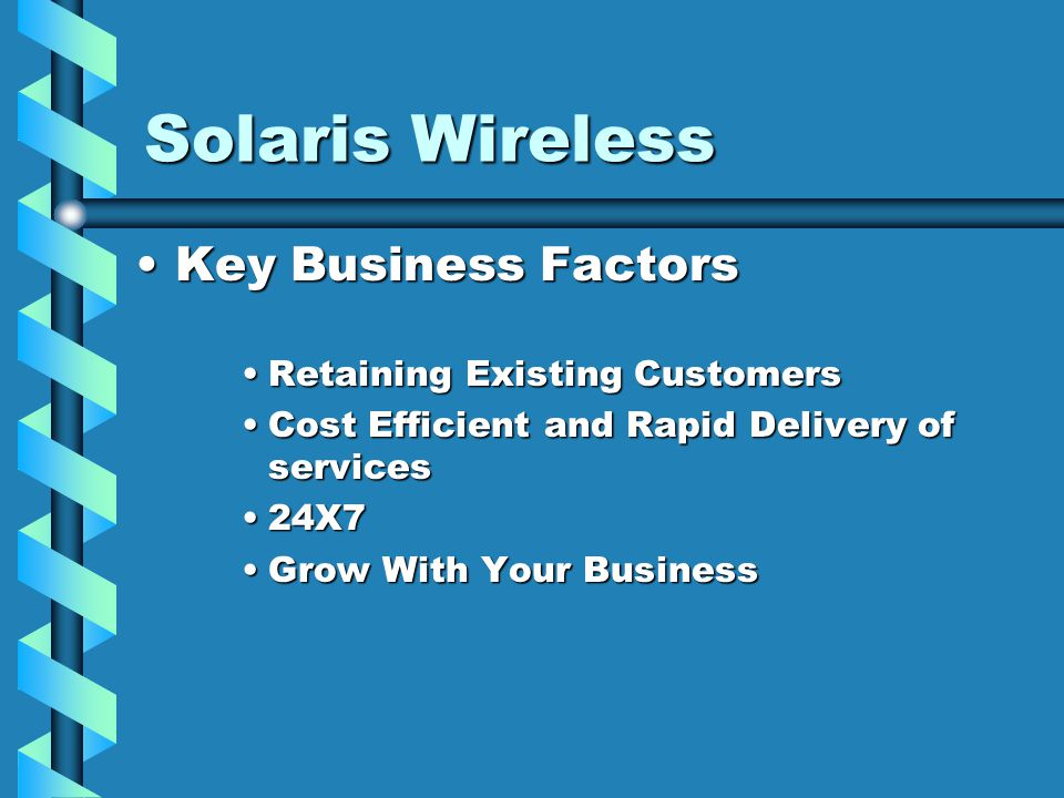 Solaris Wireless Key Business FactorsKey Business Factors Retaining Existing CustomersRetaining Existing Customers Cost Efficient and Rapid Delivery o