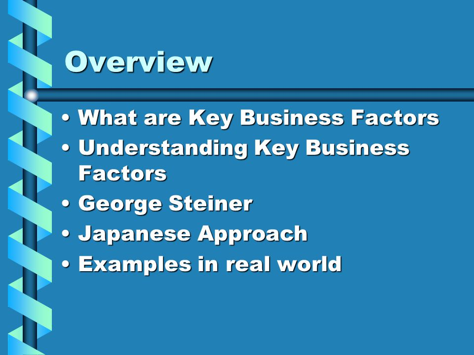 Introduction Key Business Factors ?Key Business Factors .