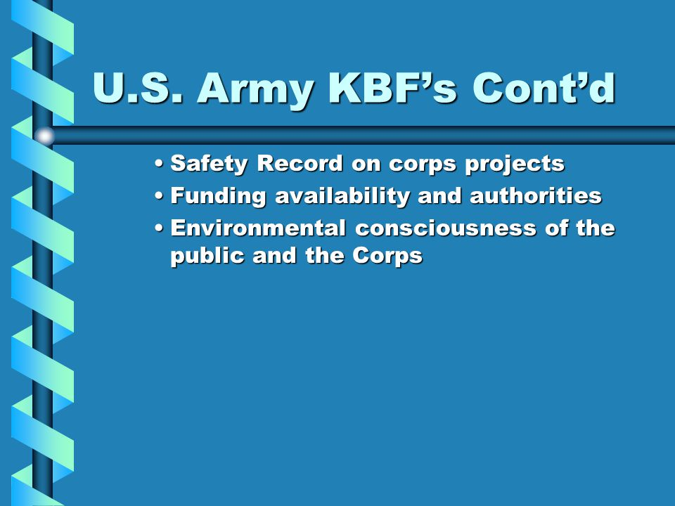 U.S. Army KBF's Cont'd Safety Record on corps projectsSafety Record on corps projects Funding availability and authoritiesFunding availability and aut