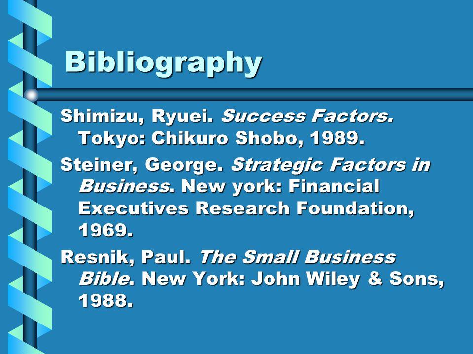 Bibliography Shimizu, Ryuei. Success Factors. Tokyo: Chikuro Shobo, 1989.