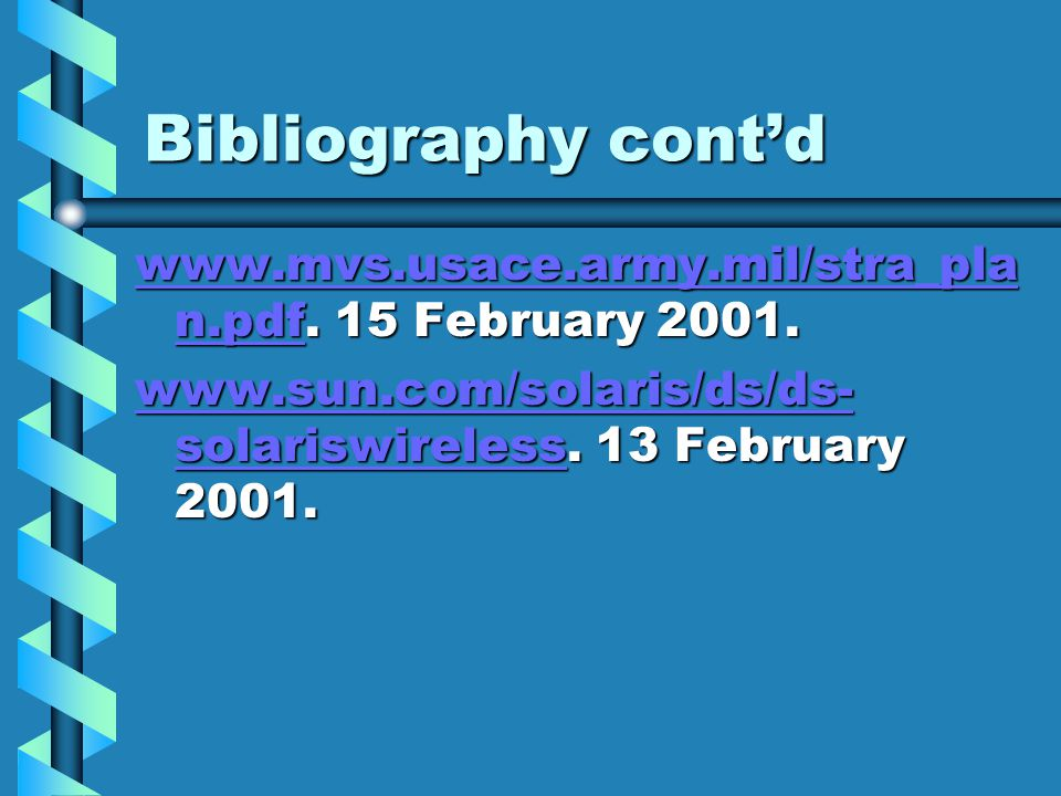 Bibliography cont'd www.mvs.usace.army.mil/stra_pla n.pdfwww.mvs.usace.army.mil/stra_pla n.pdf. 15 February 2001. www.mvs.usace.army.mil/stra_pla n.pd