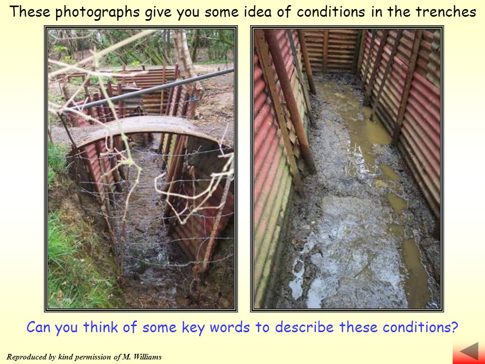 These photographs give you some idea of conditions in the trenches Can you think of some key words to describe these conditions.
