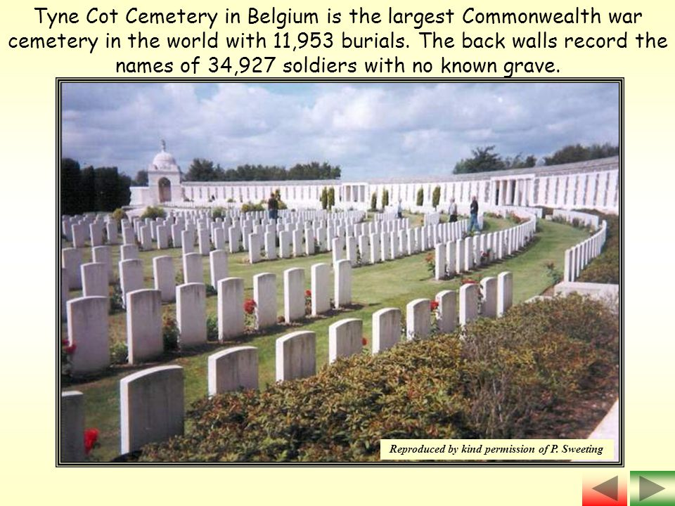 Tyne Cot Cemetery in Belgium is the largest Commonwealth war cemetery in the world with 11,953 burials.