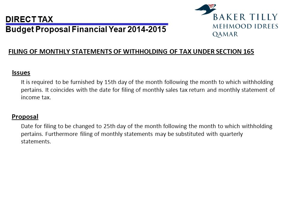 DIRECT TAX Budget Proposal Financial Year 2014-2015 FILING OF MONTHLY STATEMENTS OF WITHHOLDING OF TAX UNDER SECTION 165 Issues It is required to be f