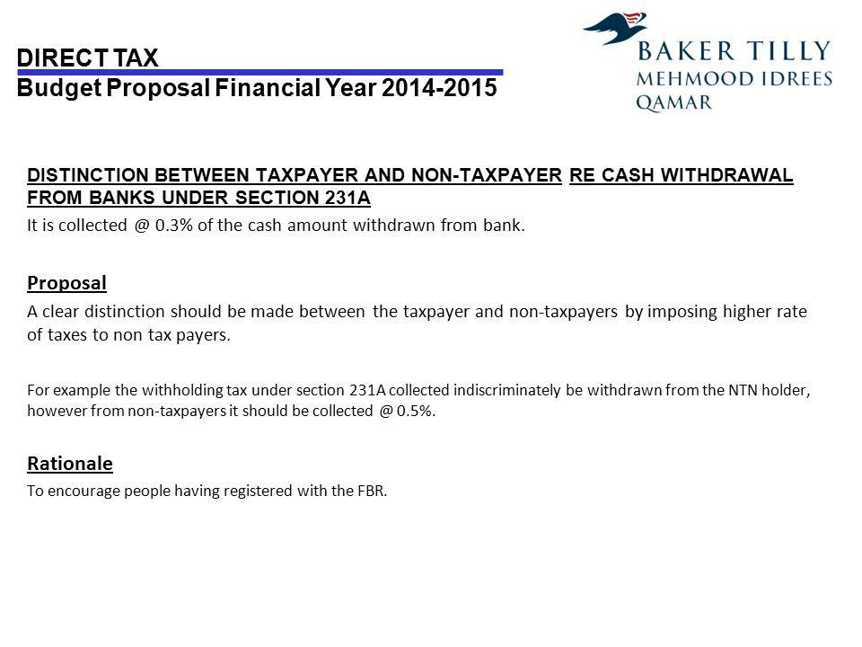 DIRECT TAX Budget Proposal Financial Year 2014-2015 DISTINCTION BETWEEN TAXPAYER AND NON-TAXPAYER RE CASH WITHDRAWAL FROM BANKS UNDER SECTION 231A It