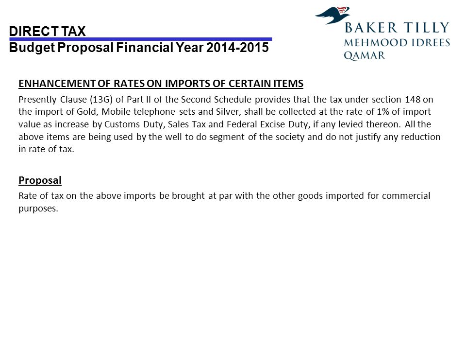 DIRECT TAX Budget Proposal Financial Year 2014-2015 ENHANCEMENT OF RATES ON IMPORTS OF CERTAIN ITEMS Presently Clause (13G) of Part II of the Second S