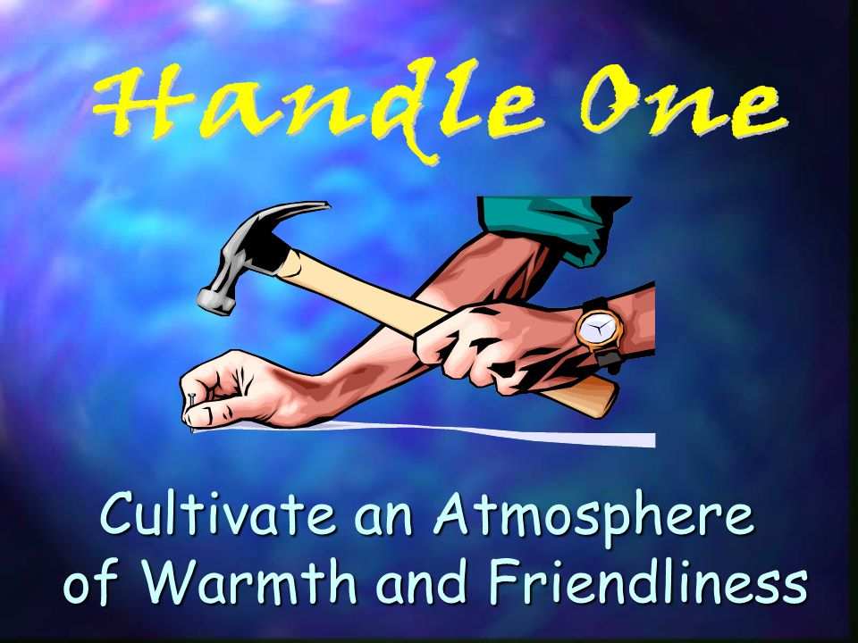 Cultivate an Atmosphere of Warmth and Friendliness