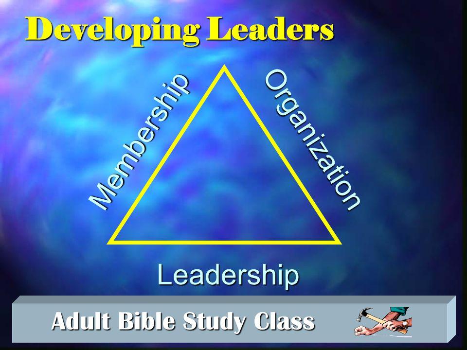 Adult Bible Study Class Adult Bible Study Class Leadership is...