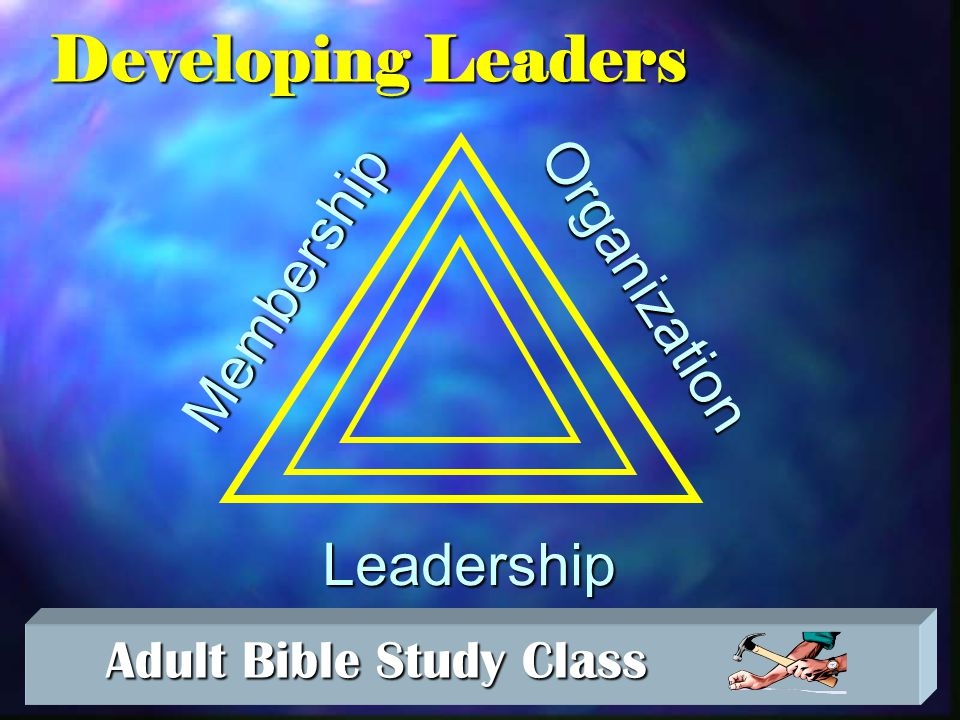 Adult Bible Study Class Adult Bible Study Class Developing Leaders Membership Leadership Organization