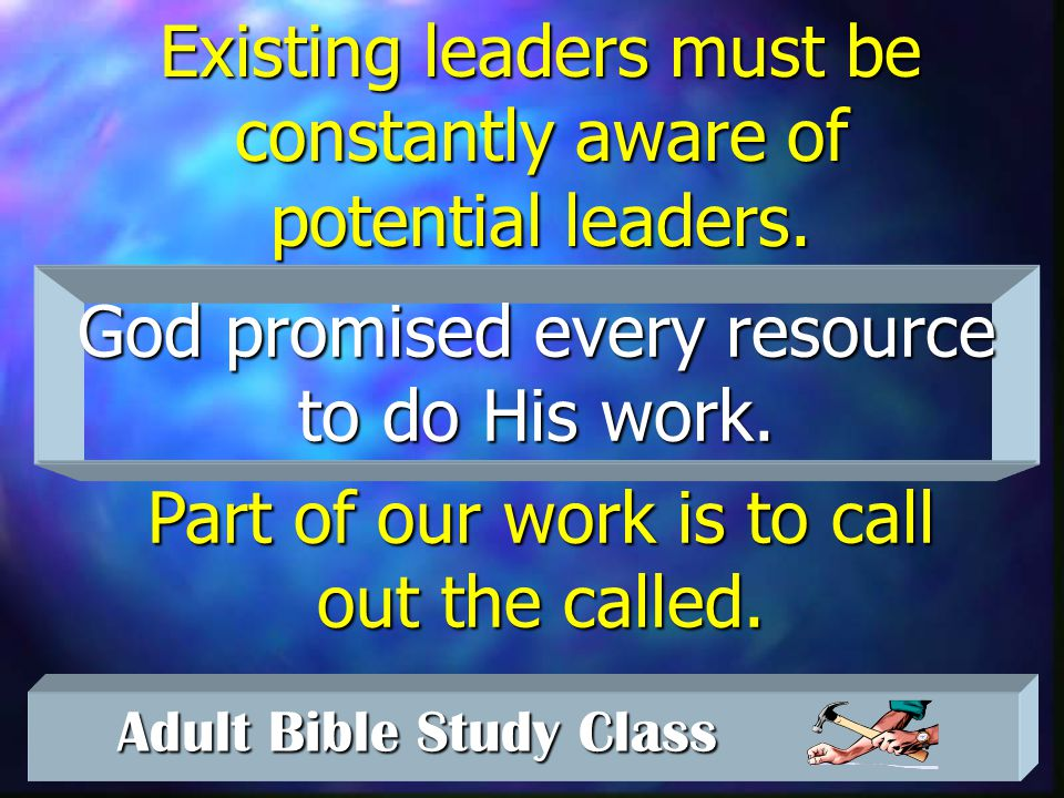 Adult Bible Study Class Adult Bible Study Class 1 to 6 1 leader for every 6 enrolled