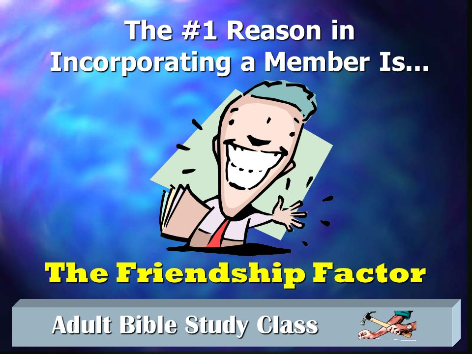 Adult Bible Study Class Adult Bible Study Class The #1 Reason in Incorporating a Member Is...