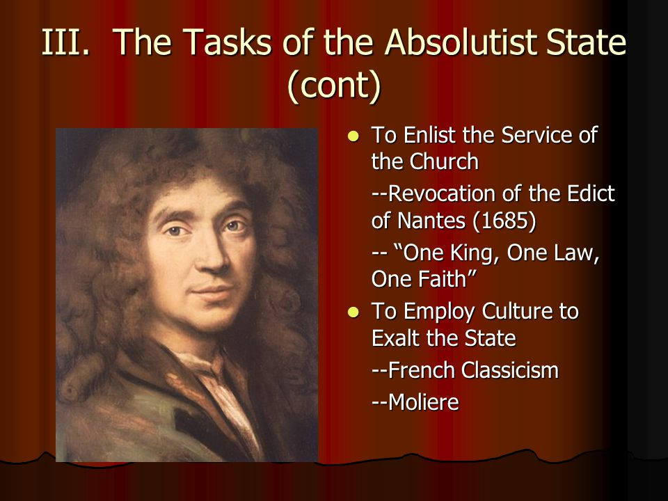 III. The Tasks of the Absolutist State (cont) To Enlist the Service of the Church To Enlist the Service of the Church --Revocation of the Edict of Nan
