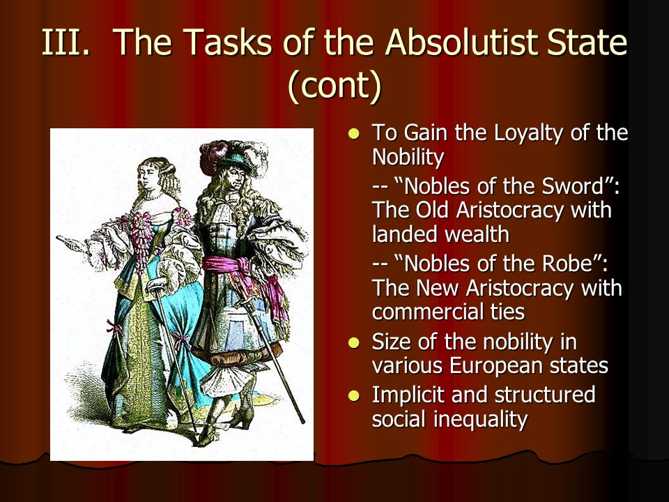 "III. The Tasks of the Absolutist State (cont) To Gain the Loyalty of the Nobility To Gain the Loyalty of the Nobility -- ""Nobles of the Sword"": The Ol"