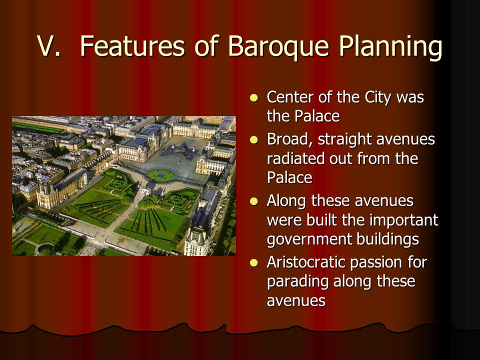 V. Features of Baroque Planning Center of the City was the Palace Center of the City was the Palace Broad, straight avenues radiated out from the Pala