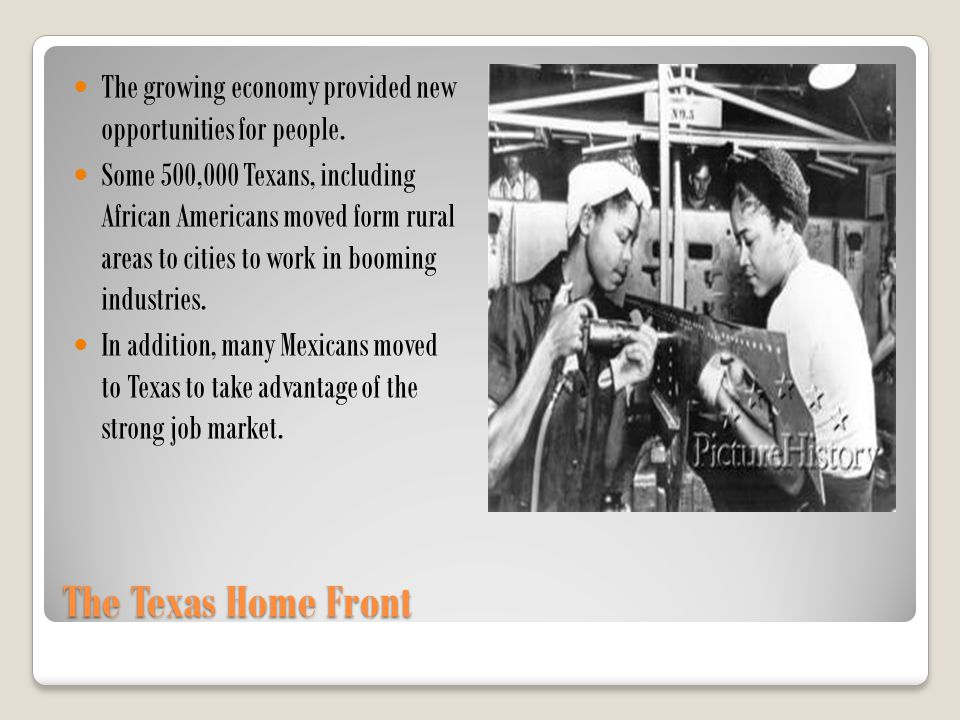 The Texas Home Front The growing economy provided new opportunities for people. Some 500,000 Texans, including African Americans moved form rural area