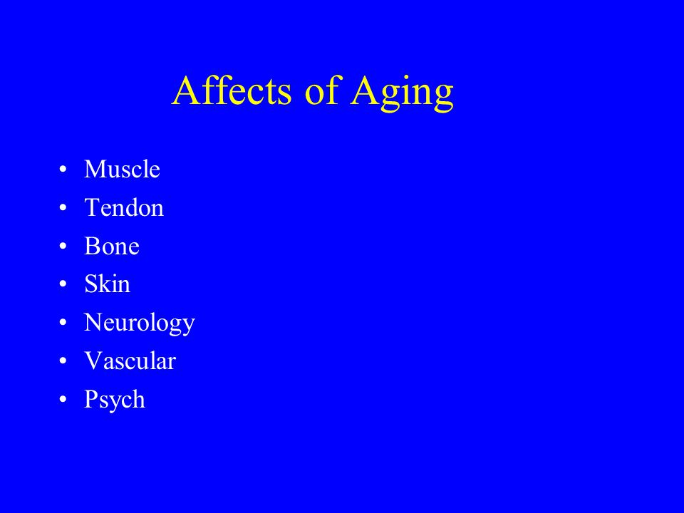 Affects of Aging Muscle Tendon Bone Skin Neurology Vascular Psych