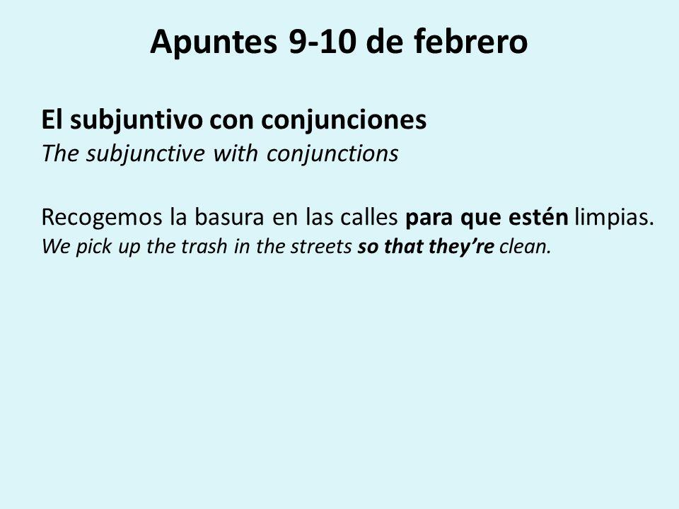Apuntes 9-10 de febrero El subjuntivo con conjunciones The subjunctive with conjunctions Recogemos la basura en las calles para que estén limpias.