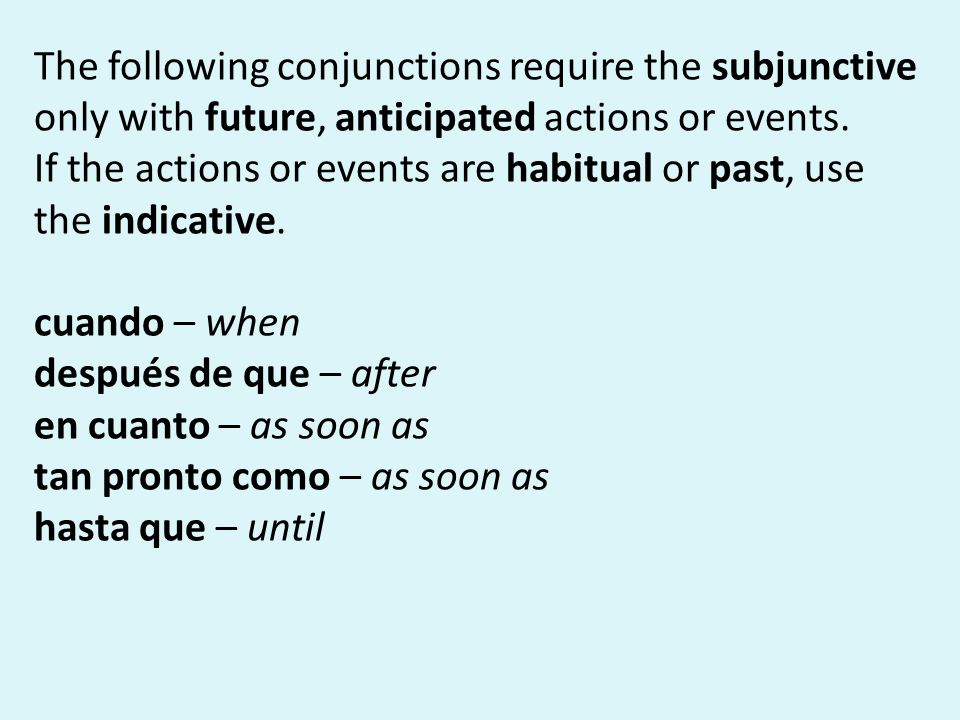 The following conjunctions require the subjunctive only with future, anticipated actions or events.