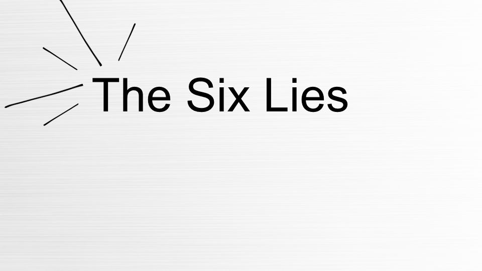 The Six Lies