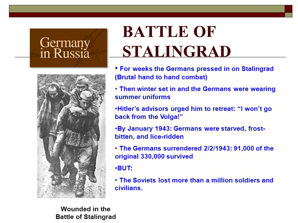 BATTLE OF STALINGRAD For weeks the Germans pressed in on Stalingrad (Brutal hand to hand combat) Then winter set in and the Germans were wearing summe
