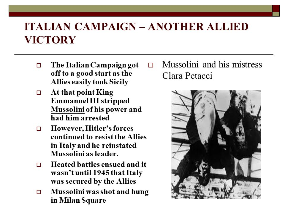 ITALIAN CAMPAIGN – ANOTHER ALLIED VICTORY  The Italian Campaign got off to a good start as the Allies easily took Sicily  At that point King Emmanue