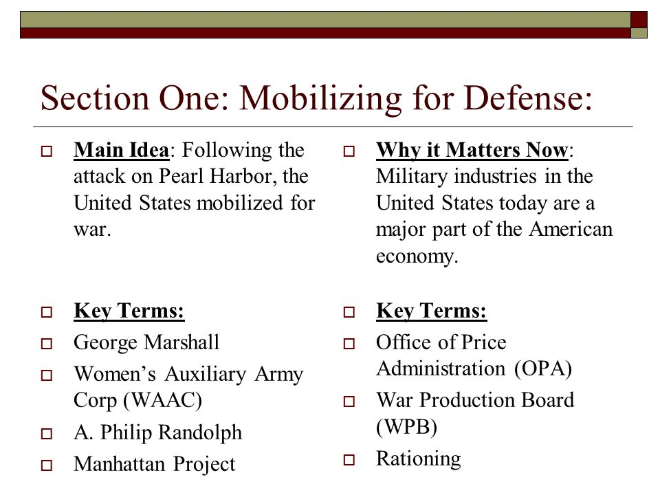 Section One: Mobilizing for Defense:  Main Idea: Following the attack on Pearl Harbor, the United States mobilized for war.  Why it Matters Now: Mil