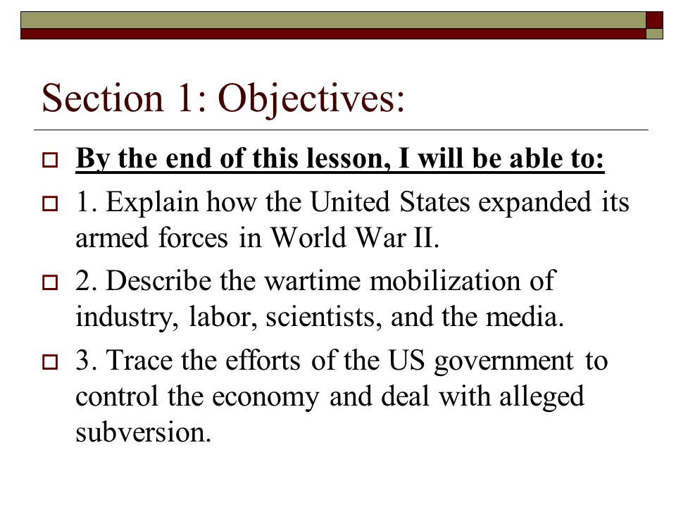 Section 1: Objectives:  By the end of this lesson, I will be able to:  1. Explain how the United States expanded its armed forces in World War II. 