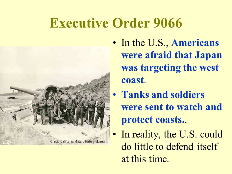 Executive Order 9066 In the U.S., Americans were afraid that Japan was targeting the west coast.