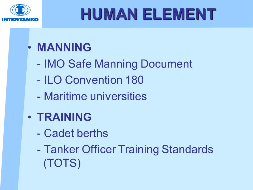 HUMAN ELEMENT MANNING - IMO Safe Manning Document - ILO Convention 180 - Maritime universities TRAINING - Cadet berths - Tanker Officer Training Standards (TOTS)