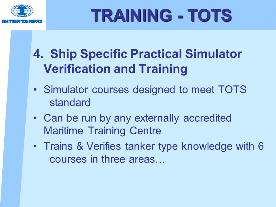 TRAINING - TOTS 4. Ship Specific Practical Simulator Verification and Training Simulator courses designed to meet TOTS standard Can be run by any exte