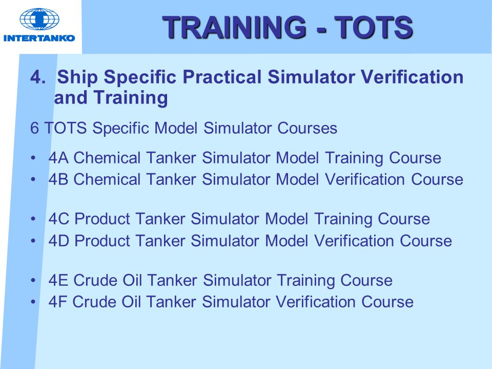 TRAINING - TOTS 4. Ship Specific Practical Simulator Verification and Training 6 TOTS Specific Model Simulator Courses 4A Chemical Tanker Simulator Mo
