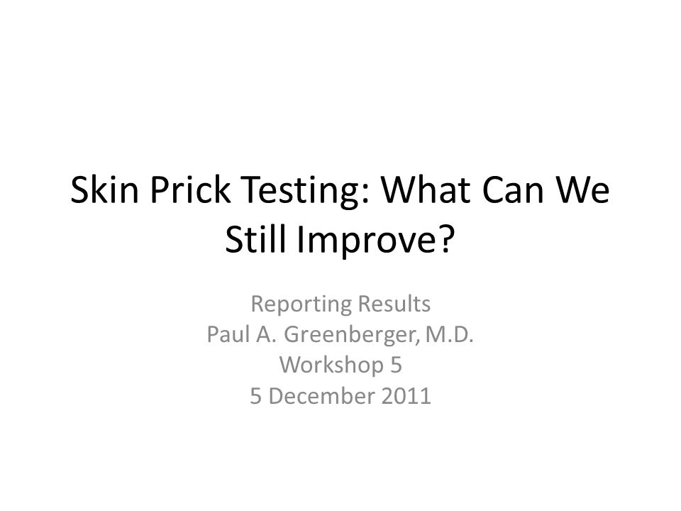 Skin Prick Testing: What Can We Still Improve. Reporting Results Paul A.