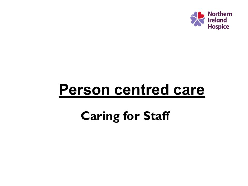 Person centred care Caring for Staff