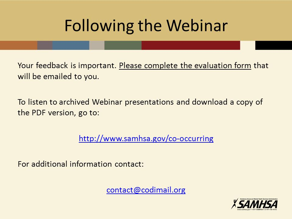 Following the Webinar Your feedback is important. Please complete the evaluation form that will be emailed to you. To listen to archived Webinar prese