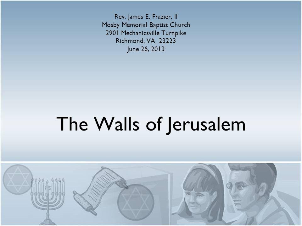 The Walls of Jerusalem Rev. James E.