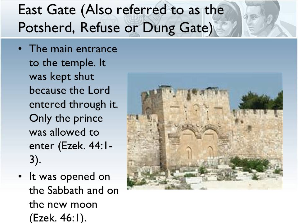 East Gate (Also referred to as the Potsherd, Refuse or Dung Gate) The main entrance to the temple.